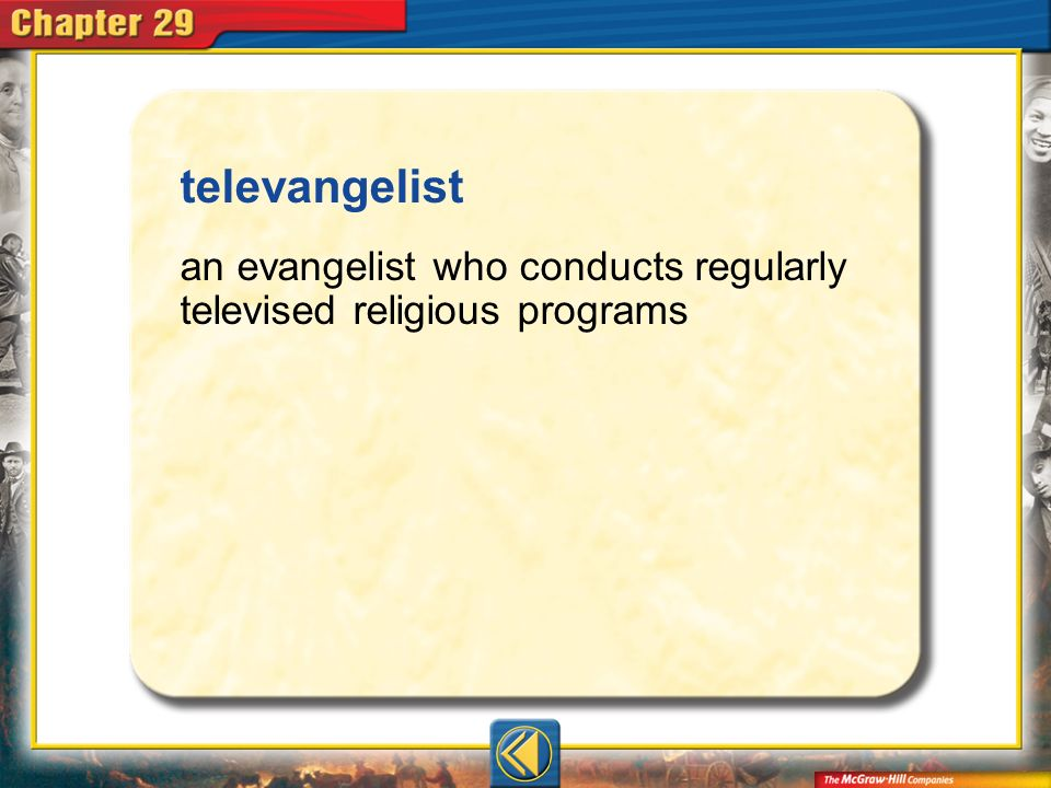 televangelist an evangelist who conducts regularly televised religious programs Vocab3