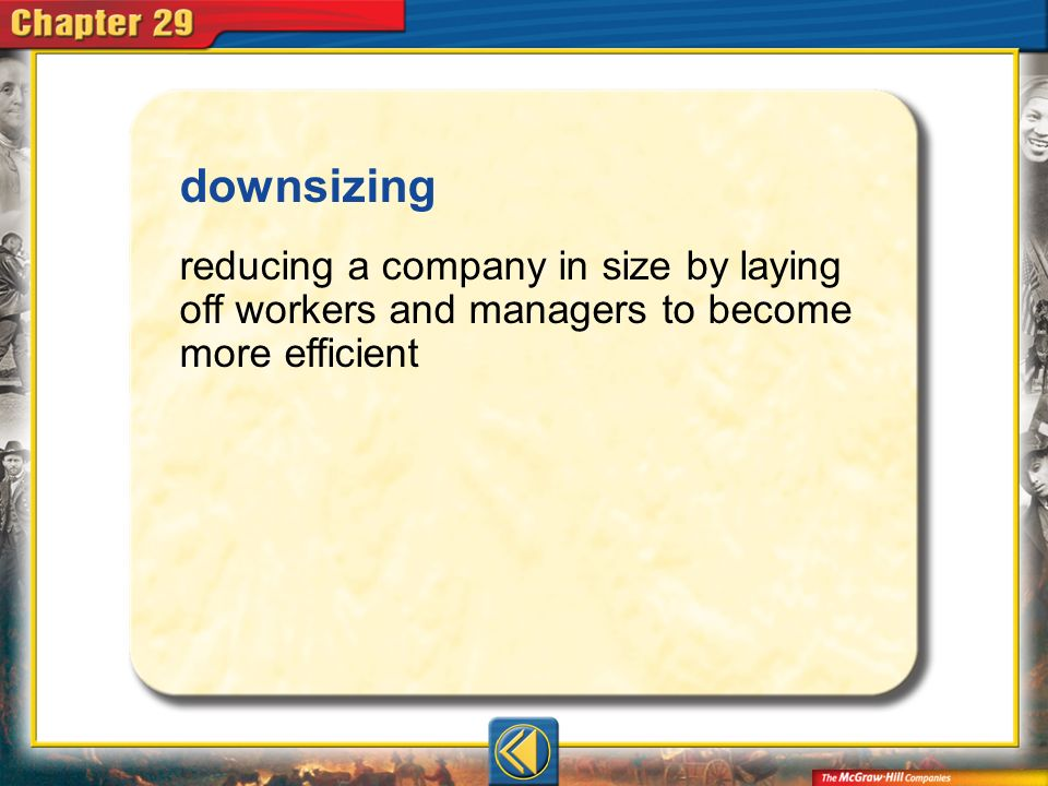 downsizing reducing a company in size by laying off workers and managers to become more efficient.