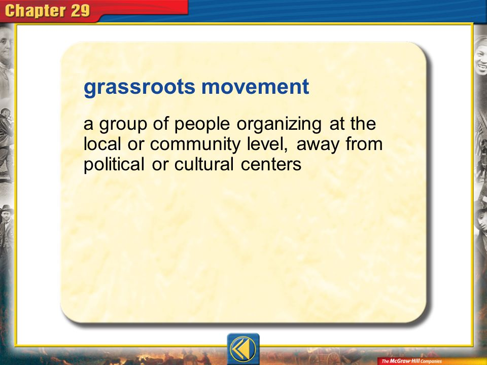 grassroots movement a group of people organizing at the local or community level, away from political or cultural centers.
