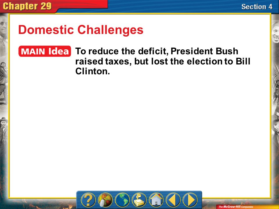 Domestic Challenges To reduce the deficit, President Bush raised taxes, but lost the election to Bill Clinton.