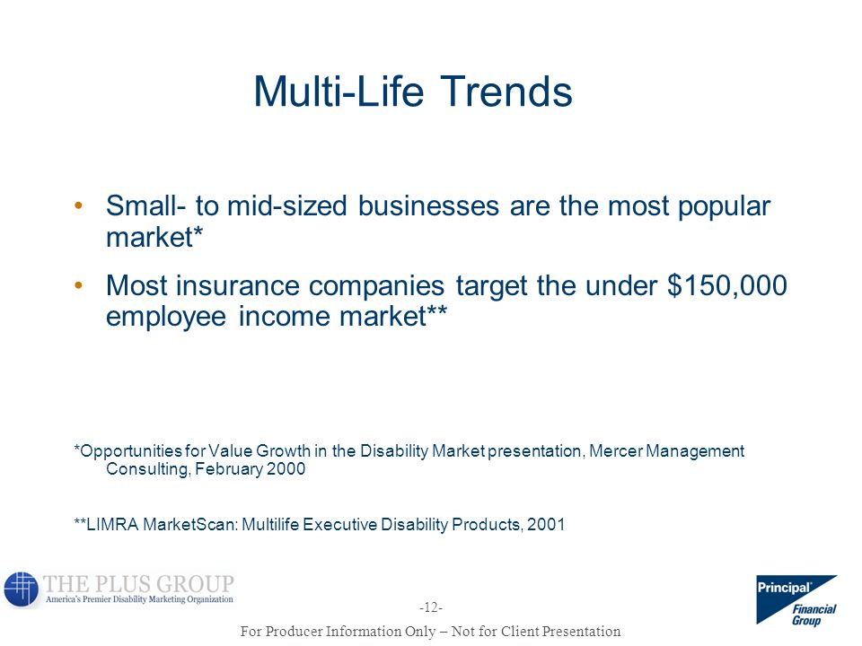 Multi-Life Trends Small- to mid-sized businesses are the most popular market*