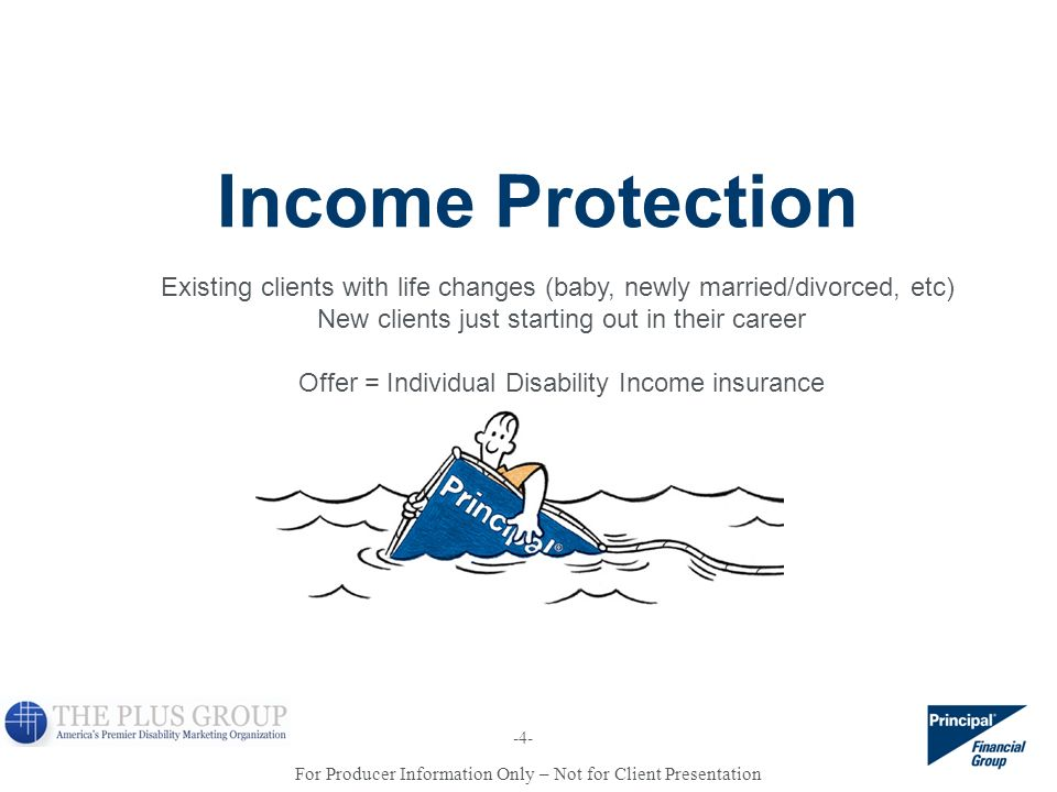 Income Protection Existing clients with life changes (baby, newly married/divorced, etc) New clients just starting out in their career.