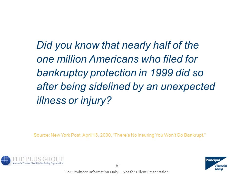 Did you know that nearly half of the one million Americans who filed for bankruptcy protection in 1999 did so after being sidelined by an unexpected illness or injury