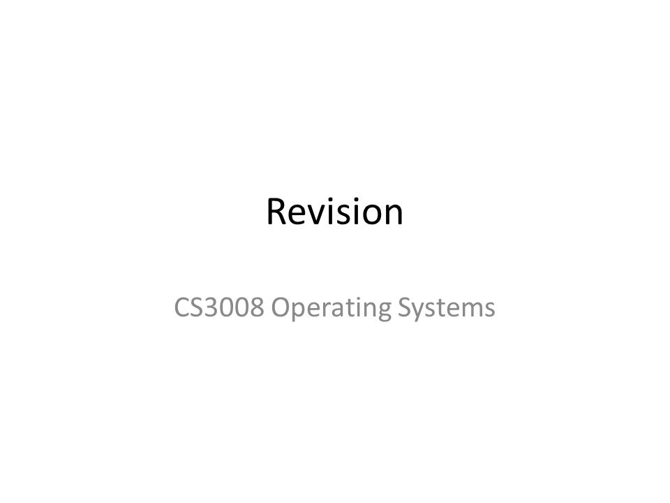Revision CS3008 Operating Systems