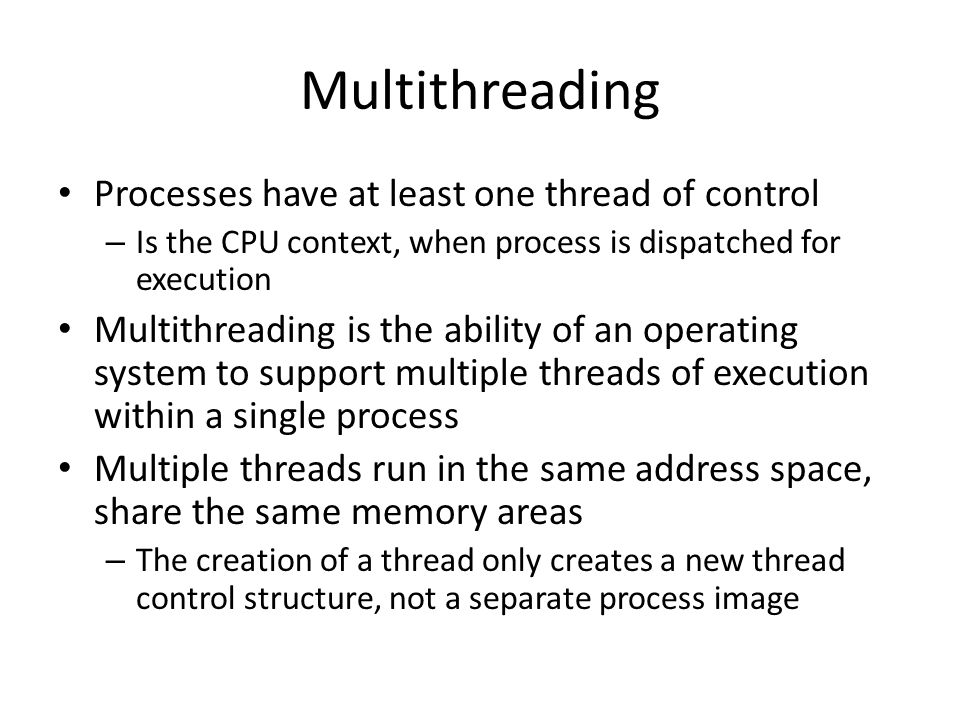 Multithreading Processes have at least one thread of control