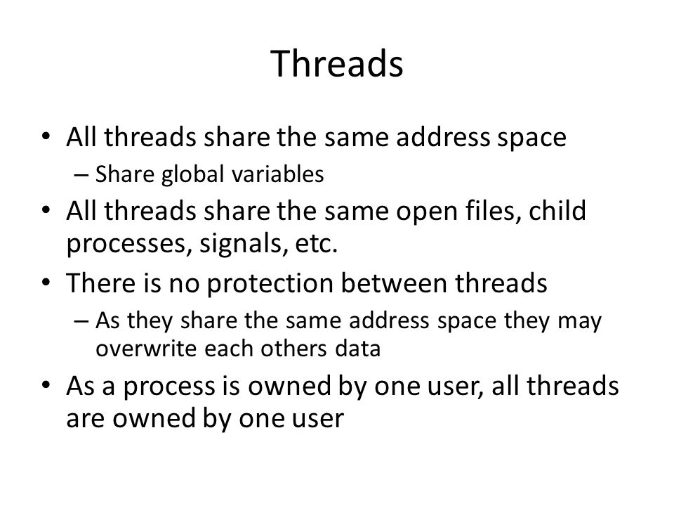 Threads All threads share the same address space