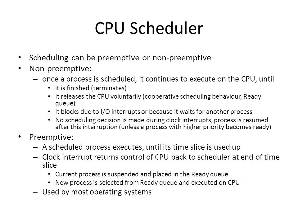 CPU Scheduler Scheduling can be preemptive or non-preemptive