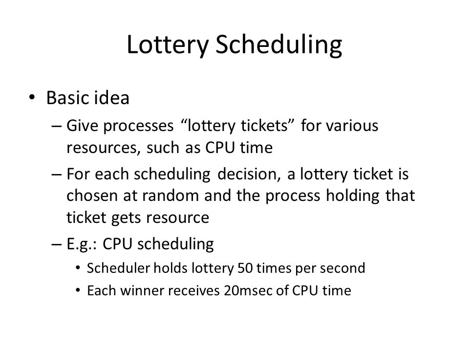 Lottery Scheduling Basic idea