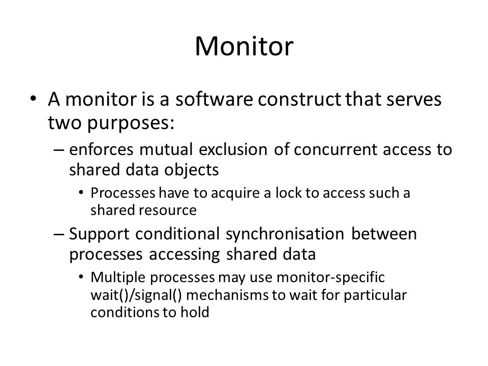 Monitor A monitor is a software construct that serves two purposes: