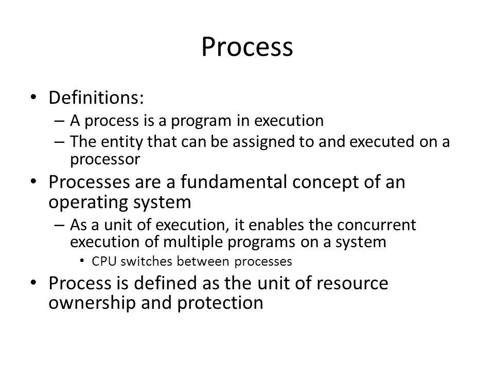 Process Definitions: A process is a program in execution. The entity that can be assigned to and executed on a processor.