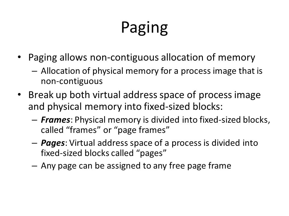 Paging Paging allows non-contiguous allocation of memory