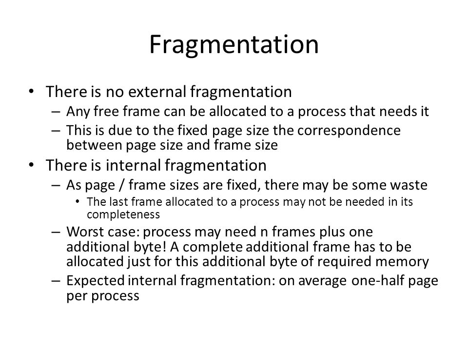 Fragmentation There is no external fragmentation