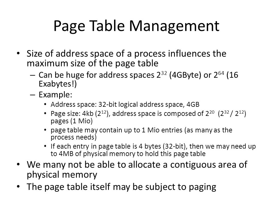 Page Table Management Size of address space of a process influences the maximum size of the page table.