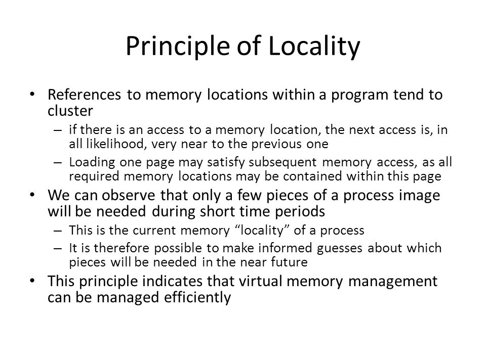 Principle of Locality References to memory locations within a program tend to cluster.