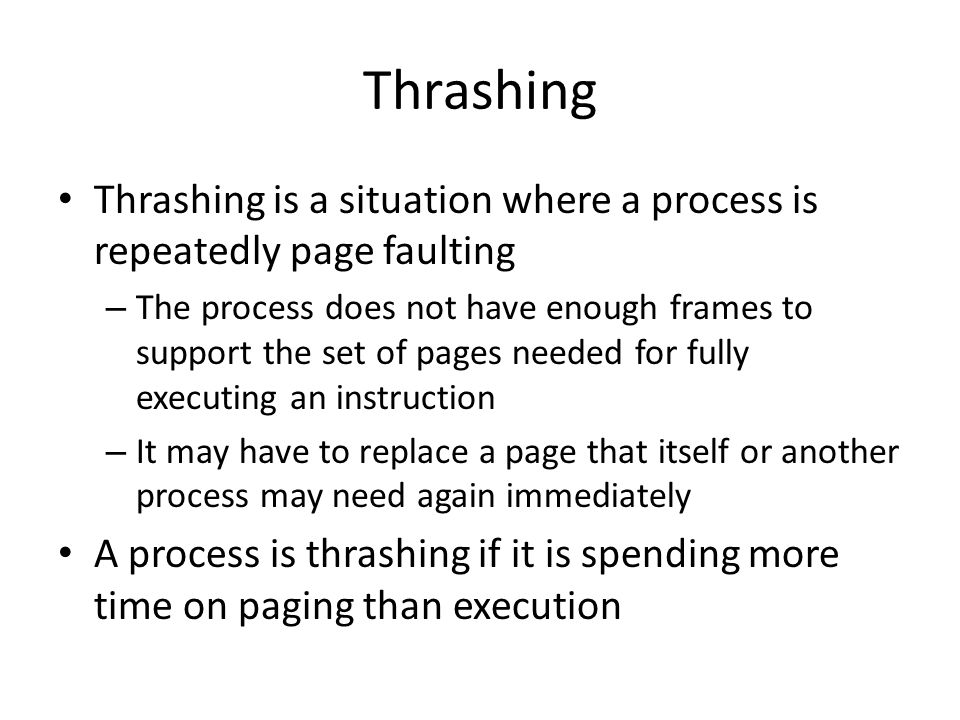 Thrashing Thrashing is a situation where a process is repeatedly page faulting.