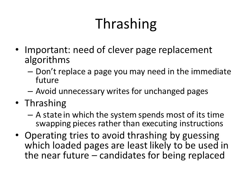 Thrashing Important: need of clever page replacement algorithms