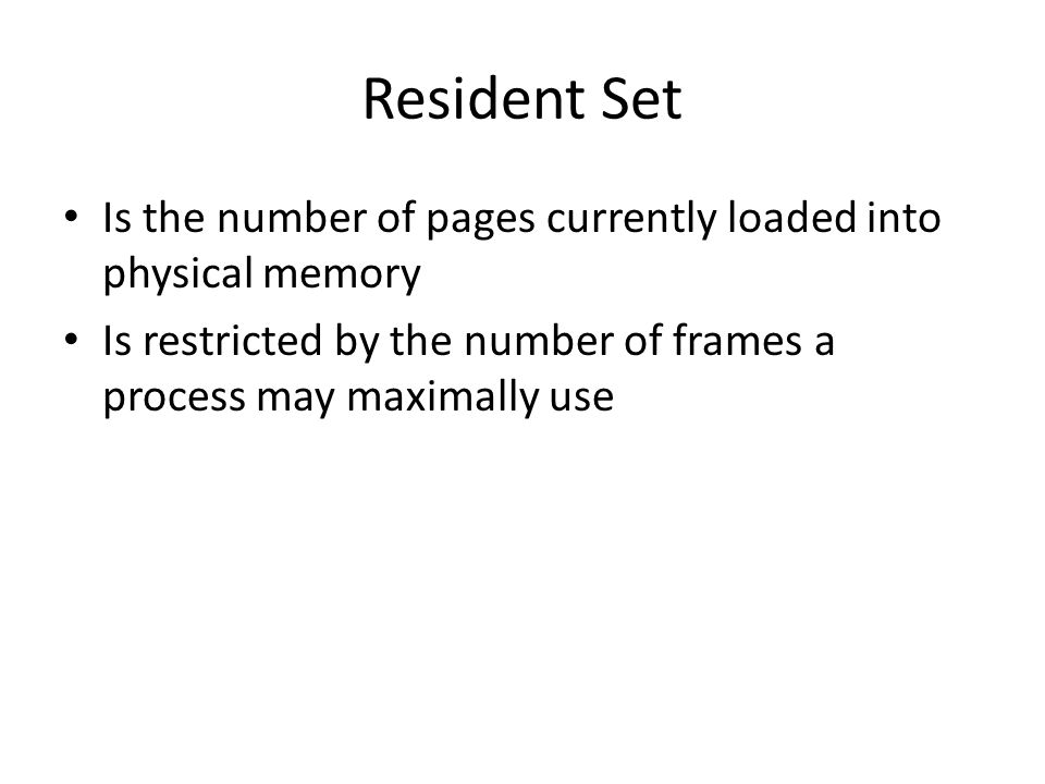 Resident Set Is the number of pages currently loaded into physical memory.