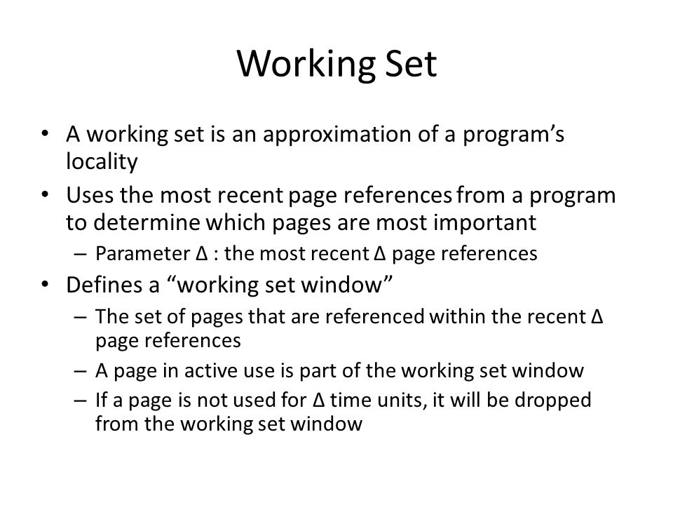 Working Set A working set is an approximation of a program's locality