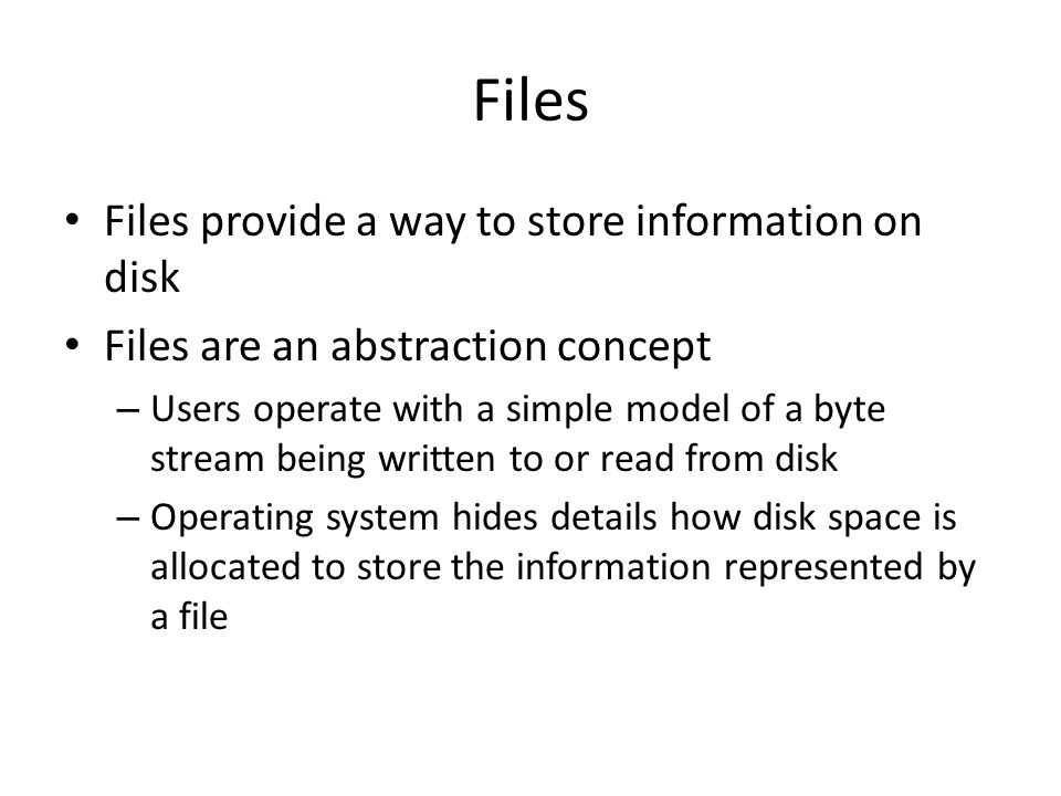 Files Files provide a way to store information on disk