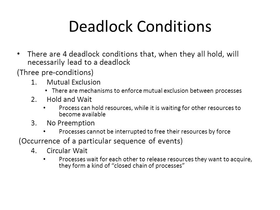 Deadlock Conditions There are 4 deadlock conditions that, when they all hold, will necessarily lead to a deadlock.