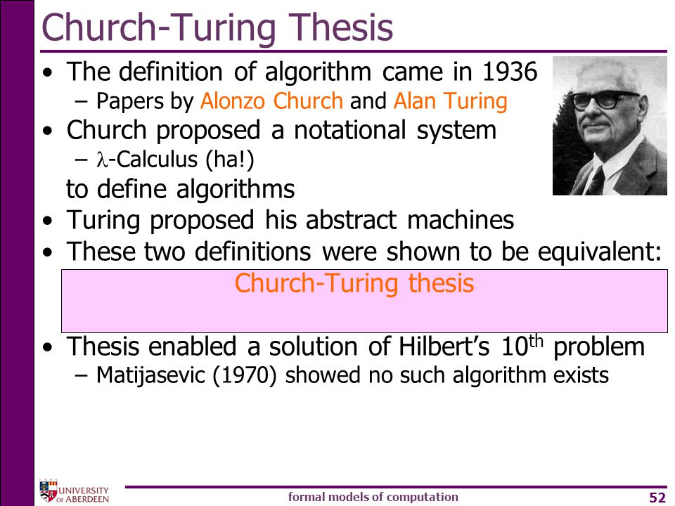 the church turing thesis A turing machine provides a formal definition of a computable function, while the church-turing-thesis says that intuitive notion of computable coincides with the formal definition of computable, ie, all functions computable by tms.