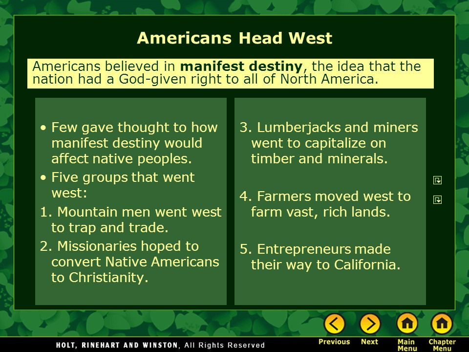 Americans Head West Americans believed in manifest destiny, the idea that the nation had a God-given right to all of North America.