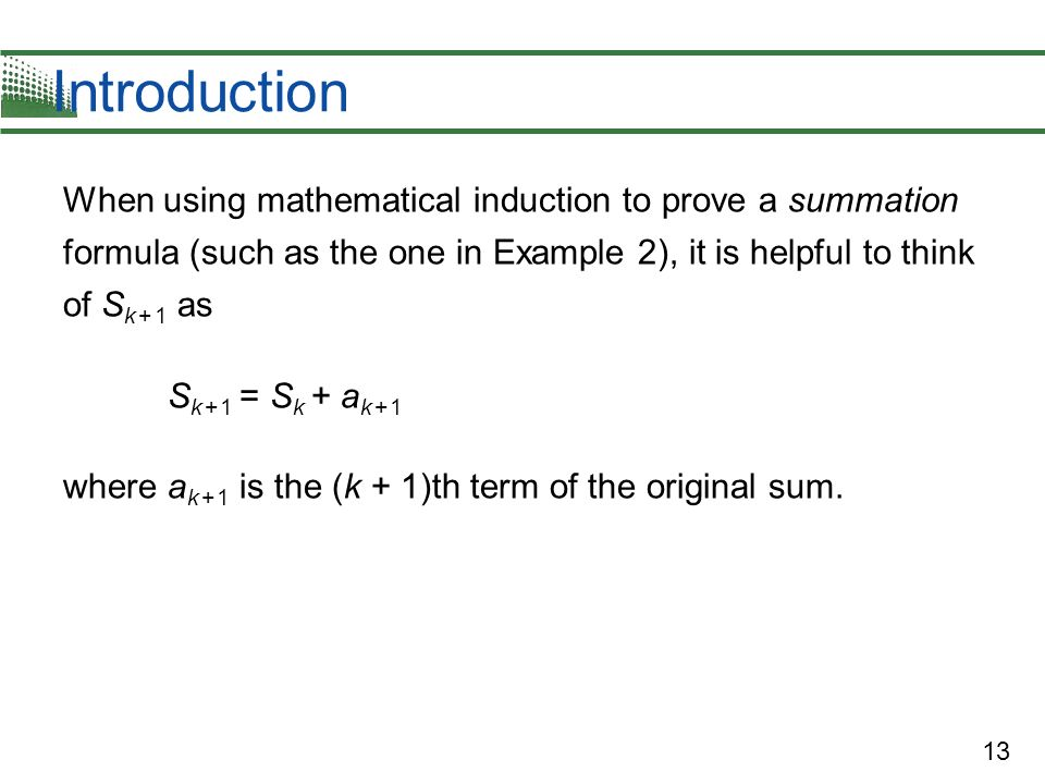 IntroductionWhen using mathematical induction to prove a summation formula (such as the one in Example 2), it is helpful to think of Sk + 1 as.