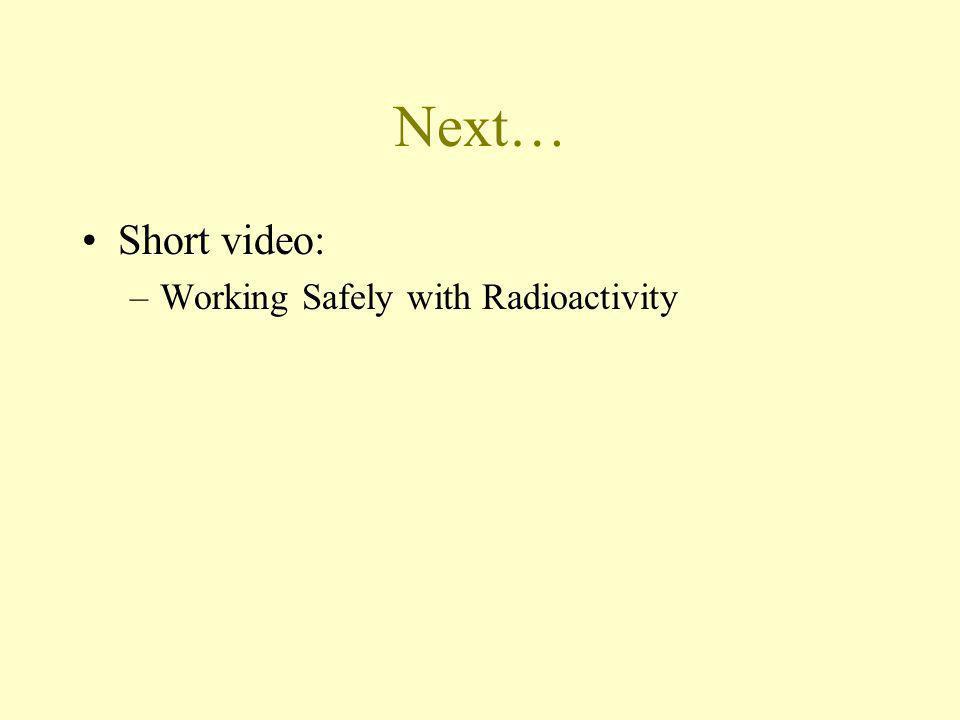 Next… Short video: Working Safely with Radioactivity