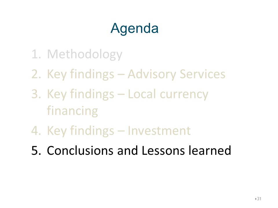 Agenda Methodology. Key findings – Advisory Services. Key findings – Local currency financing. Key findings – Investment.