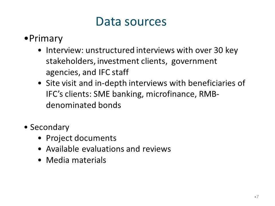 Data sources Primary. Interview: unstructured interviews with over 30 key stakeholders, investment clients, government agencies, and IFC staff.