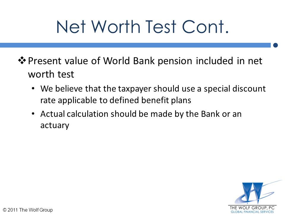 Net Worth Test Cont. Present value of World Bank pension included in net worth test.