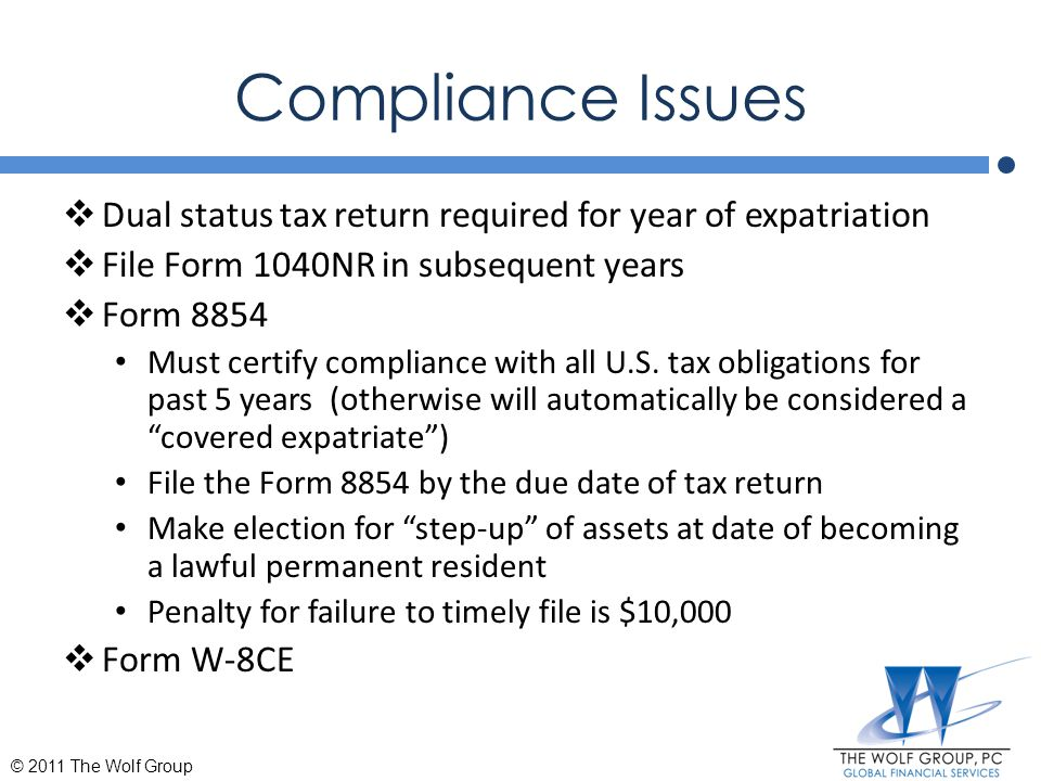 Compliance Issues Dual status tax return required for year of expatriation. File Form 1040NR in subsequent years.