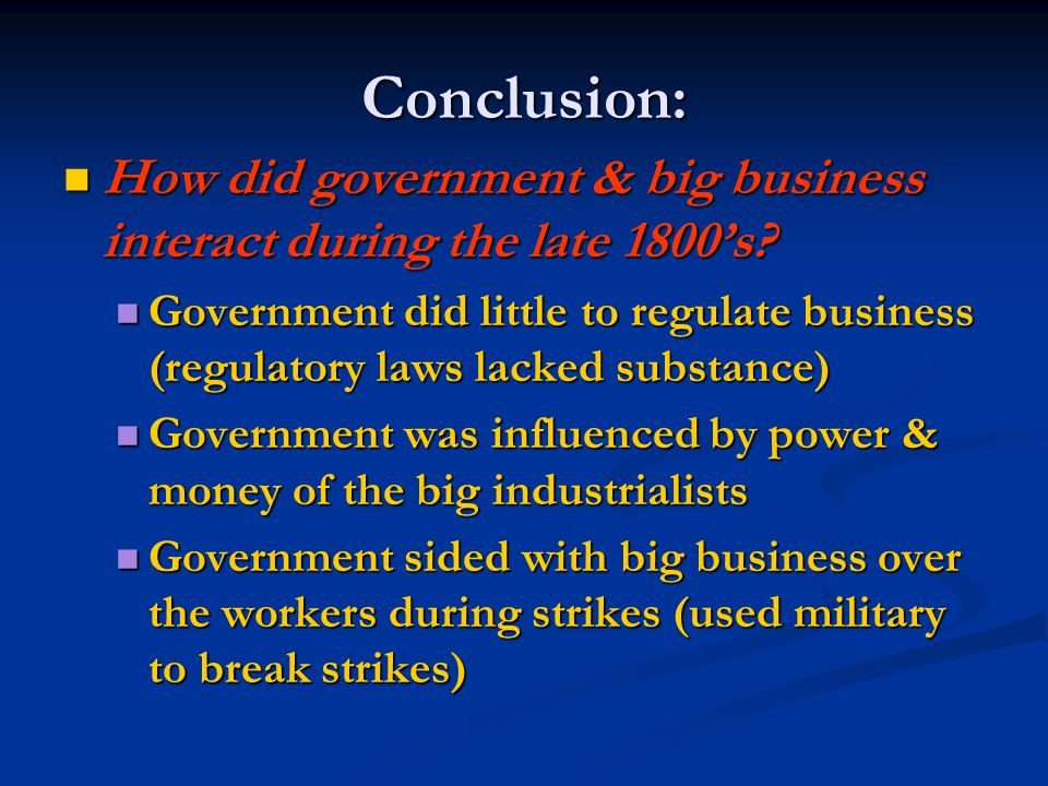 Conclusion: How did government & big business interact during the late 1800's