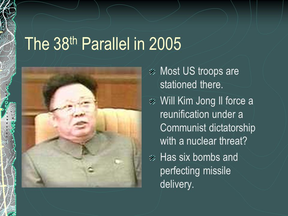 The 38th Parallel in 2005 Most US troops are stationed there.