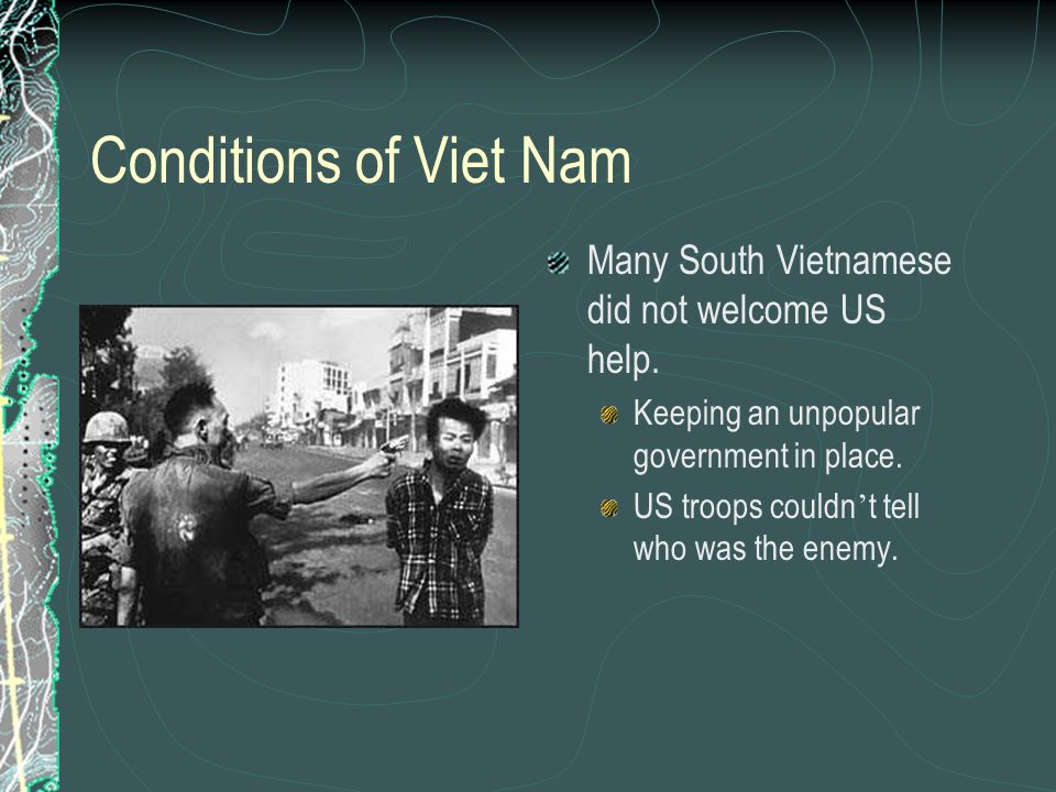 Conditions of Viet Nam Many South Vietnamese did not welcome US help.