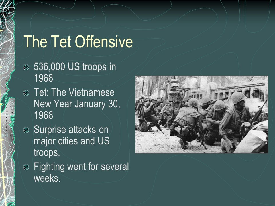 The Tet Offensive 536,000 US troops in 1968