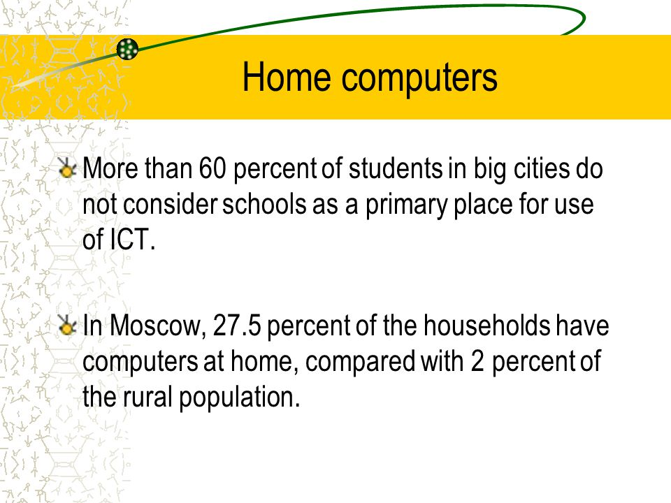 Home computers More than 60 percent of students in big cities do not consider schools as a primary place for use of ICT.