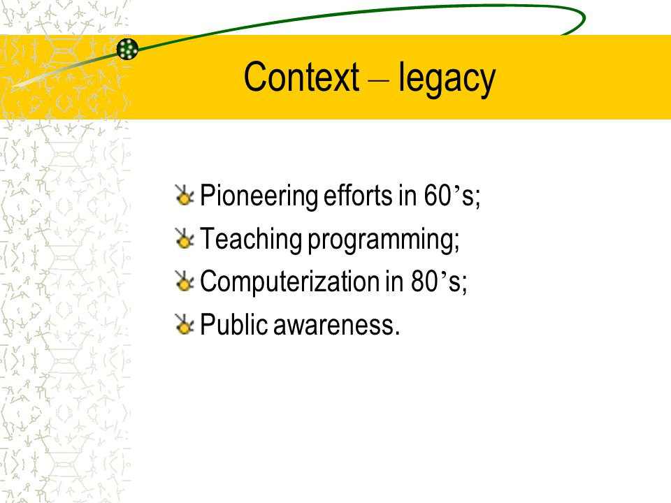 Context – legacy Pioneering efforts in 60's; Teaching programming;