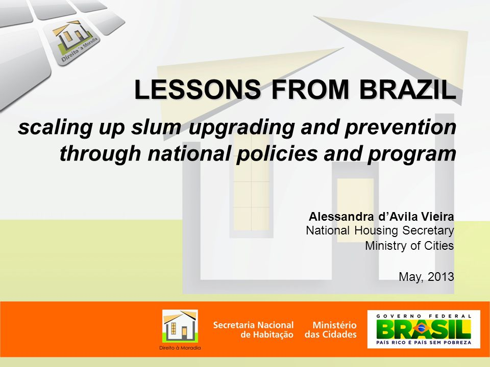LESSONS FROM BRAZIL scaling up slum upgrading and prevention through national policies and program.
