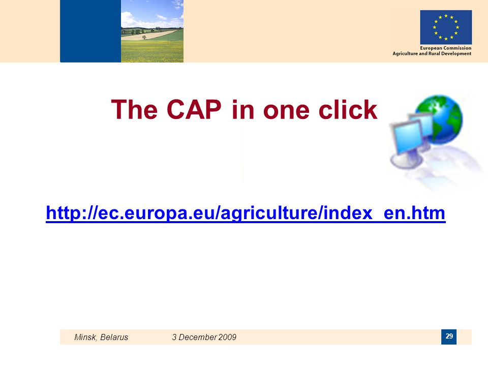 The CAP in one click http://ec.europa.eu/agriculture/index_en.htm