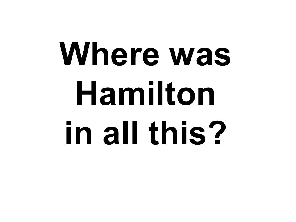 Where was Hamilton in all this