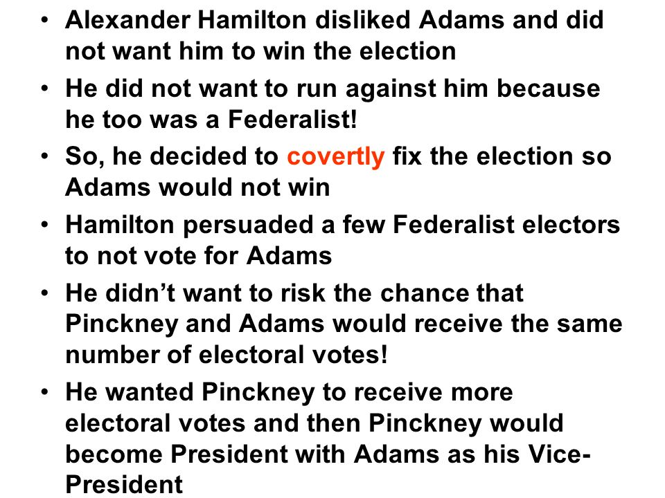 Alexander Hamilton disliked Adams and did not want him to win the election