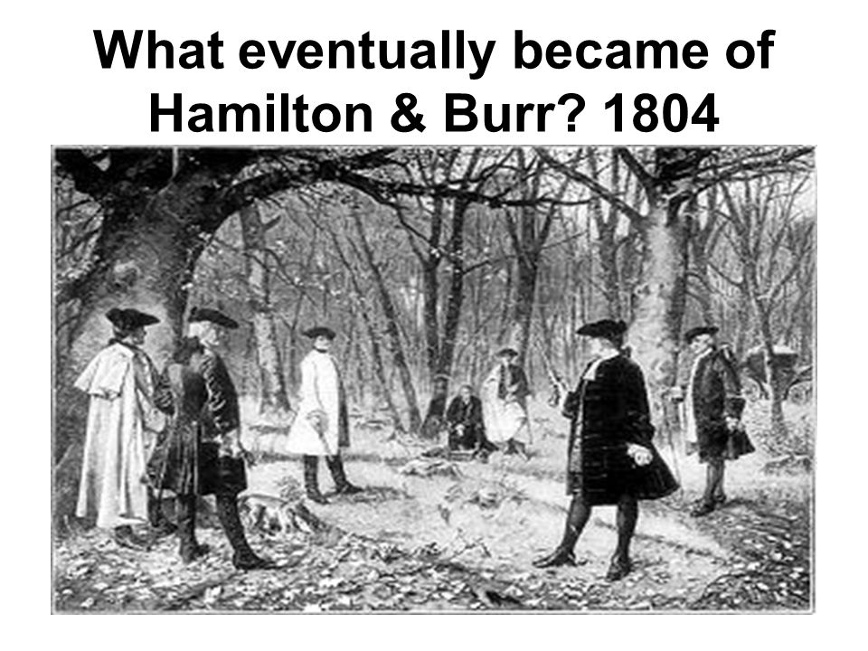 What eventually became of Hamilton & Burr 1804