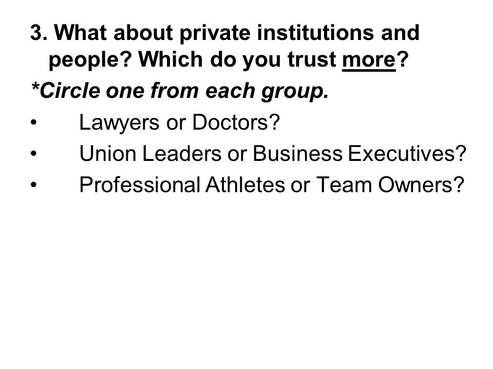 3. What about private institutions and people Which do you trust more
