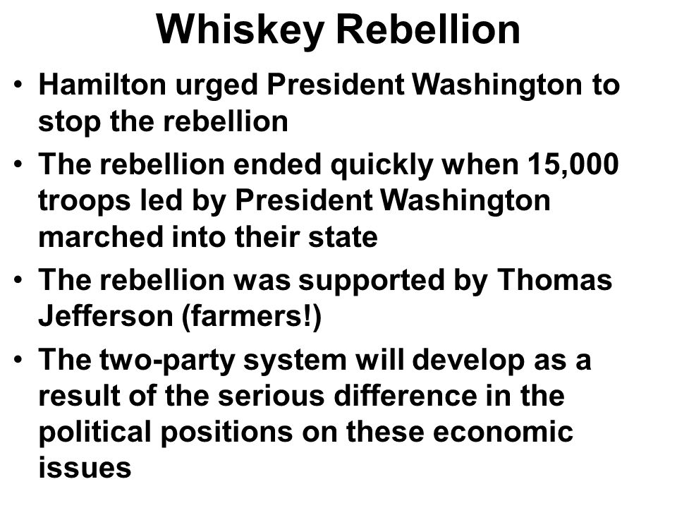 Whiskey Rebellion Hamilton urged President Washington to stop the rebellion.