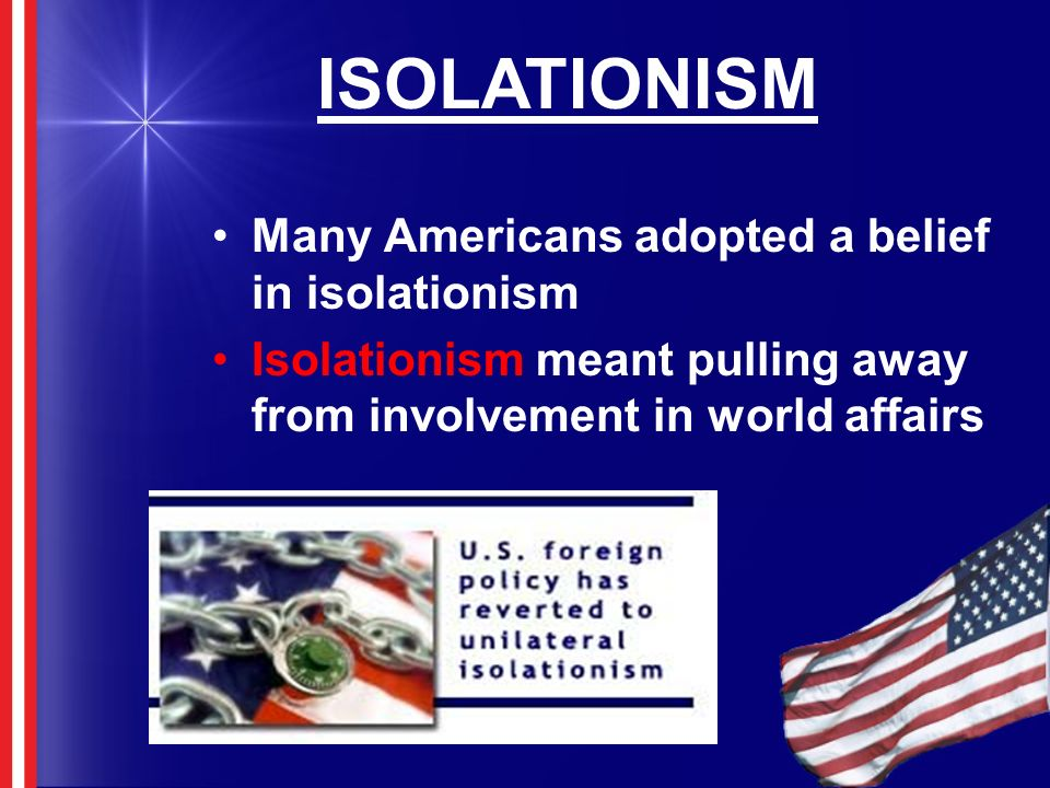 ISOLATIONISM Many Americans adopted a belief in isolationism