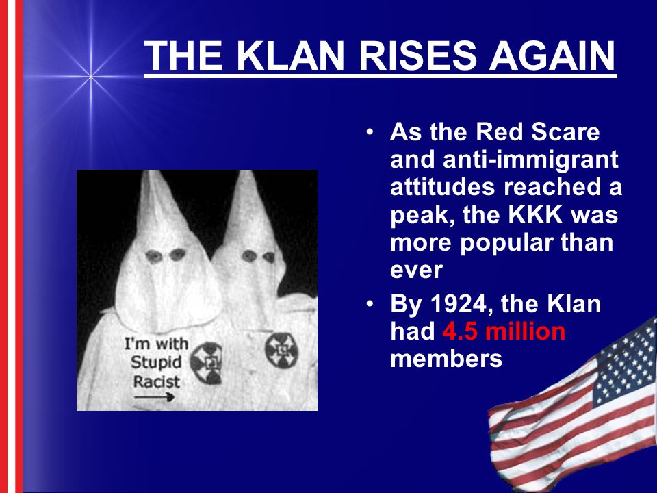 THE KLAN RISES AGAIN As the Red Scare and anti-immigrant attitudes reached a peak, the KKK was more popular than ever.