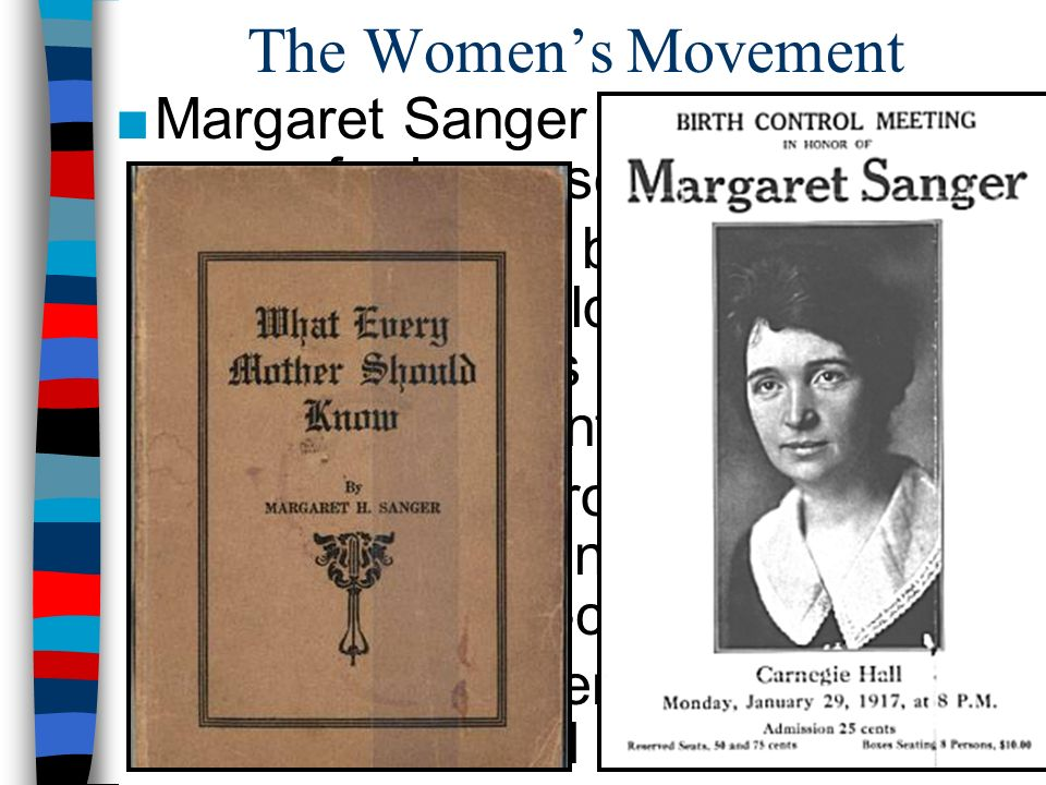 The Women's Movement Margaret Sanger championed the cause for increased birth control:
