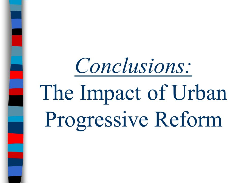 Conclusions: The Impact of Urban Progressive Reform