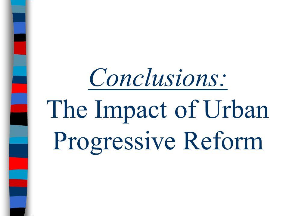 Conclusions: The Impact of Urban Progressive Reform